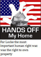 For Locke the most important human right was the right to own property